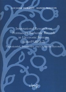 International Research on Permanent Authentic Records in Electronic Systems (InterPARES) 2: Experiential, Interactive and Dynamic Records